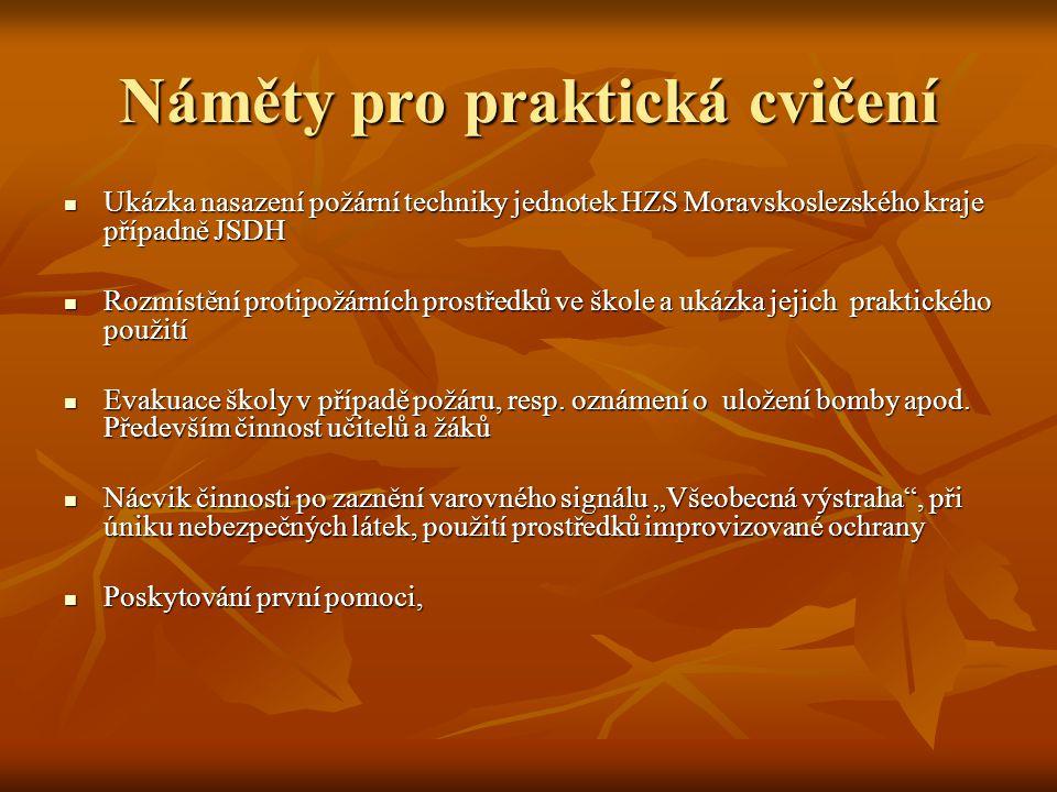 Náměty pro praktická cvičení  Ukázka nasazení požární techniky jednotek HZS Moravskoslezského kraje případně JSDH  Rozmístění protipožárních prostře