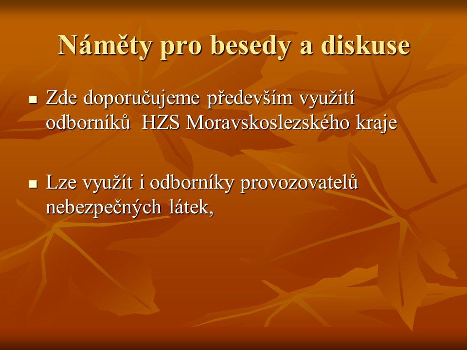 Náměty pro besedy a diskuse  Zde doporučujeme především využití odborníků HZS Moravskoslezského kraje  Lze využít i odborníky provozovatelů nebezpeč