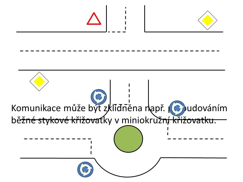 Komunikace může být zklidněna např. přebudováním běžné stykové křižovatky v miniokružní křižovatku.