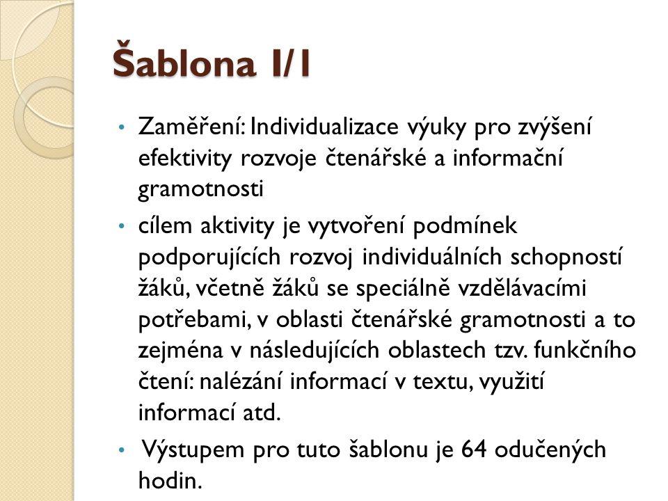 Šablona I/2 • Zaměření: Inovace a zkvalitnění výuky směřující k rozvoji čtenářské a informační gramotnosti • Cílem je zvýšit kvalitu výuky zaměřenou na rozvoj čtenářské a informační gramotnosti a cílenou podporu ped.