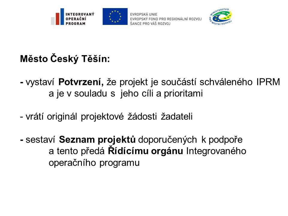 Město Český Těšín: - vystaví Potvrzení, že projekt je součástí schváleného IPRM a je v souladu s jeho cíli a prioritami - vrátí originál projektové žádosti žadateli - sestaví Seznam projektů doporučených k podpoře a tento předá Řídícímu orgánu Integrovaného operačního programu