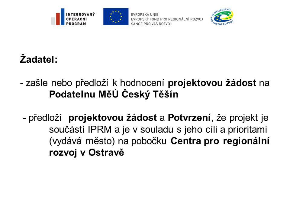 Žadatel: - zašle nebo předloží k hodnocení projektovou žádost na Podatelnu MěÚ Český Těšín - předloží projektovou žádost a Potvrzení, že projekt je součástí IPRM a je v souladu s jeho cíli a prioritami (vydává město) na pobočku Centra pro regionální rozvoj v Ostravě