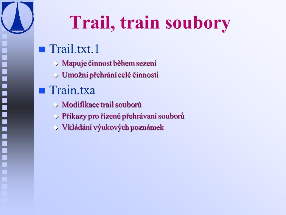 Trail, train soubory n n Trail.txt.1 u Mapuje činnost během sezení u Umožní přehrání celé činnosti n n Train.txa u Modifikace trail souborů u Příkazy pro řízené přehrávaní souborů u Vkládání výukových poznámek