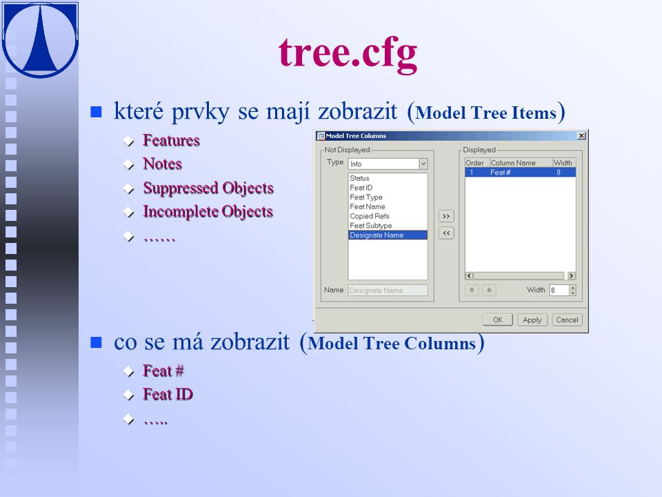 tree.cfg n n které prvky se mají zobrazit ( Model Tree Items ) u Features u Notes u Suppressed Objects u Incomplete Objects u …… n n co se má zobrazit
