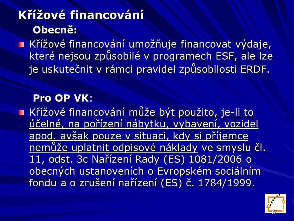 17 Křížové financování Obecně: Křížové financování umožňuje financovat výdaje, které nejsou způsobilé v programech ESF, ale lze je uskutečnit v rámci pravidel způsobilosti ERDF.