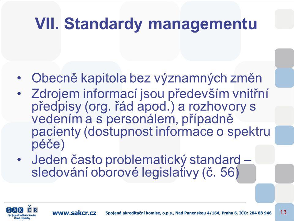 13 VII. Standardy managementu •Obecně kapitola bez významných změn •Zdrojem informací jsou především vnitřní předpisy (org. řád apod.) a rozhovory s v