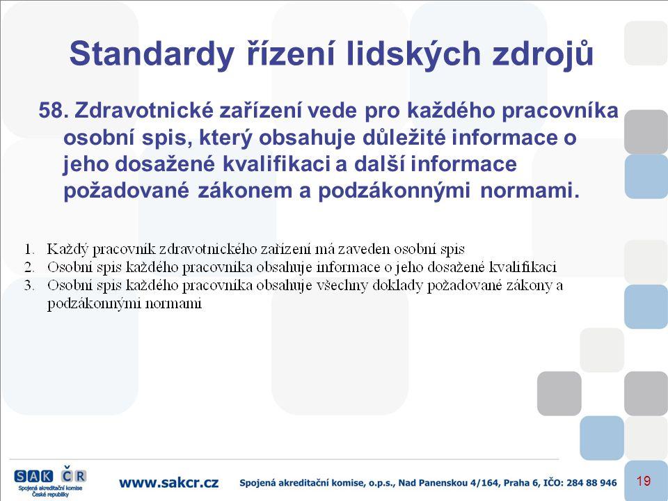 19 Standardy řízení lidských zdrojů 58. Zdravotnické zařízení vede pro každého pracovníka osobní spis, který obsahuje důležité informace o jeho dosaže