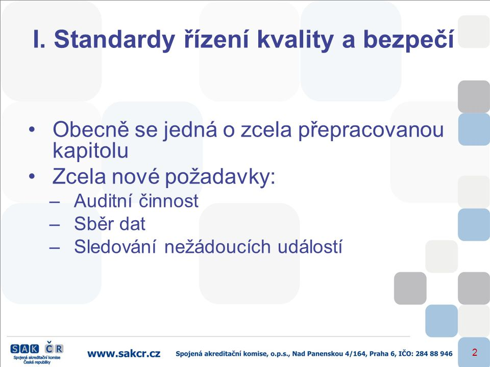 2 I. Standardy řízení kvality a bezpečí •Obecně se jedná o zcela přepracovanou kapitolu •Zcela nové požadavky: –Auditní činnost –Sběr dat –Sledování n