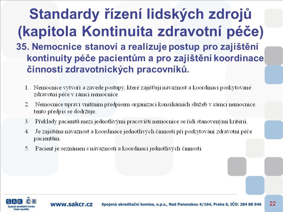 22 Standardy řízení lidských zdrojů (kapitola Kontinuita zdravotní péče) 35. Nemocnice stanoví a realizuje postup pro zajištění kontinuity péče pacien