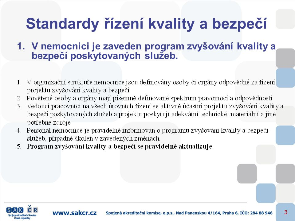 3 Standardy řízení kvality a bezpečí 1.V nemocnici je zaveden program zvyšování kvality a bezpečí poskytovaných služeb.