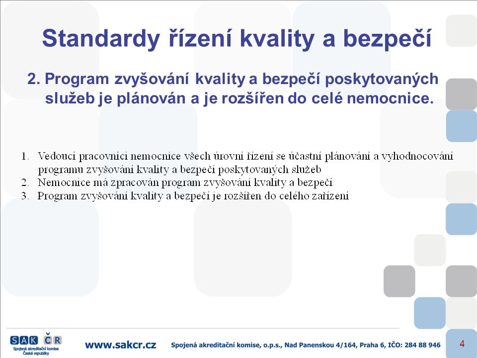 4 Standardy řízení kvality a bezpečí 2. Program zvyšování kvality a bezpečí poskytovaných služeb je plánován a je rozšířen do celé nemocnice.