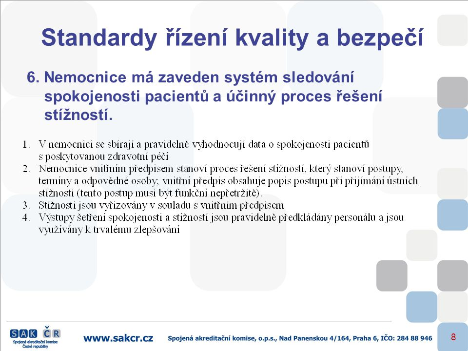 8 Standardy řízení kvality a bezpečí 6. Nemocnice má zaveden systém sledování spokojenosti pacientů a účinný proces řešení stížností.