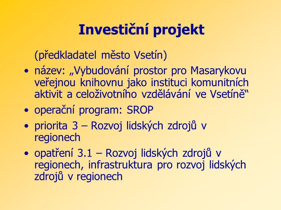 """(předkladatel město Vsetín) •název: """"Vybudování prostor pro Masarykovu veřejnou knihovnu jako instituci komunitních aktivit a celoživotního vzdělávání ve Vsetíně •operační program: SROP •priorita 3 – Rozvoj lidských zdrojů v regionech •opatření 3.1 – Rozvoj lidských zdrojů v regionech, infrastruktura pro rozvoj lidských zdrojů v regionech Investiční projekt"""