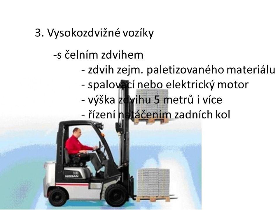 2.Nízkozdvižné vozíky − s motorovým pohonem -akumulátorový nebo spalovací motor -pohon zdvihu i pojezdu -použití ve skladovém hospodářství -nosnost 3 – 5 tun
