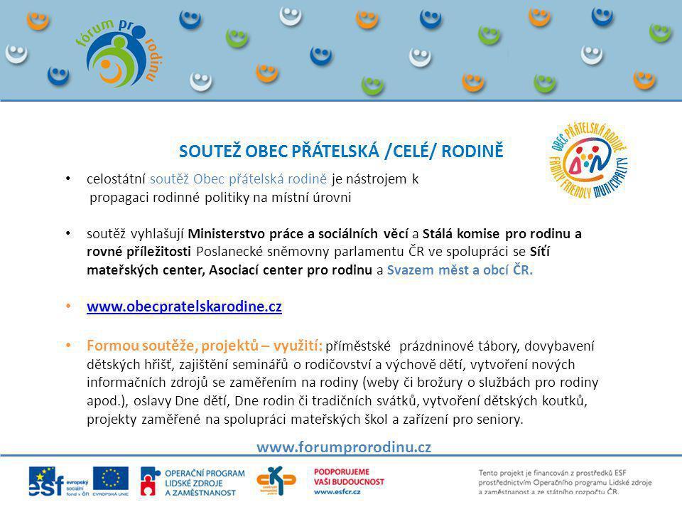 SOUTEŽ OBEC PŘÁTELSKÁ /CELÉ/ RODINĚ www.forumprorodinu.cz • celostátní soutěž Obec přátelská rodině je nástrojem k propagaci rodinné politiky na místn