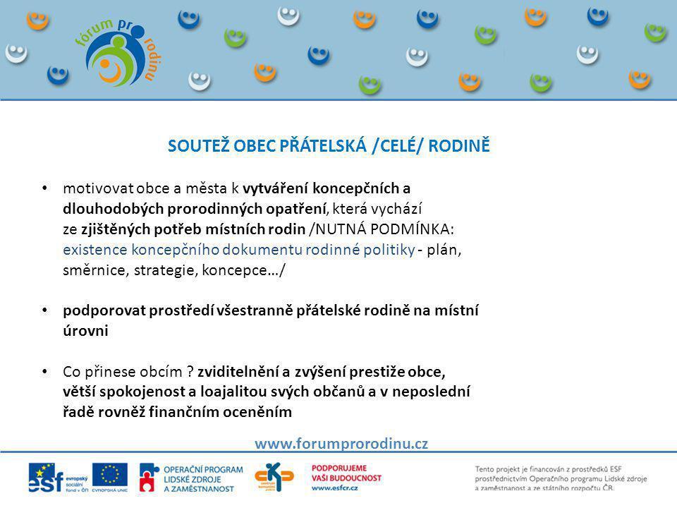 SOUTEŽ OBEC PŘÁTELSKÁ /CELÉ/ RODINĚ www.forumprorodinu.cz • motivovat obce a města k vytváření koncepčních a dlouhodobých prorodinných opatření, která