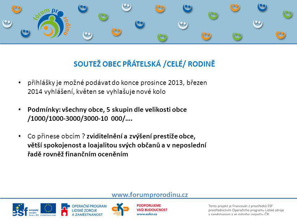 SOUTEŽ OBEC PŘÁTELSKÁ /CELÉ/ RODINĚ www.forumprorodinu.cz • přihlášky je možné podávat do konce prosince 2013, březen 2014 vyhlášení, květen se vyhlaš