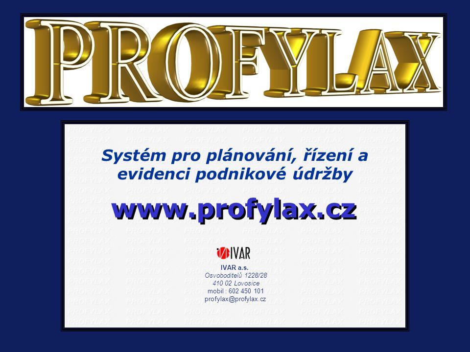 www.profylax.cz IVAR a.s. Osvoboditelů 1228/28 410 02 Lovosice mobil : 602 450 101 profylax@profylax.cz Systém pro plánování, řízení a evidenci podnik