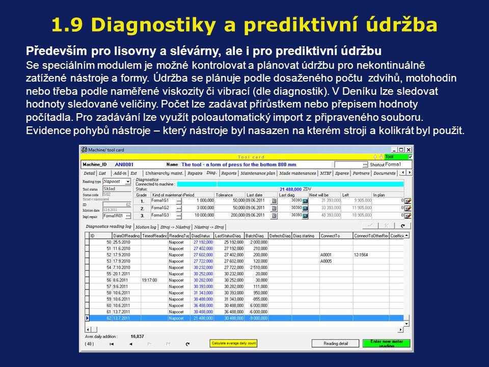 1.9 Diagnostiky a prediktivní údržba Především pro lisovny a slévárny, ale i pro prediktivní údržbu Se speciálním modulem je možné kontrolovat a plánovat údržbu pro nekontinuálně zatížené nástroje a formy.