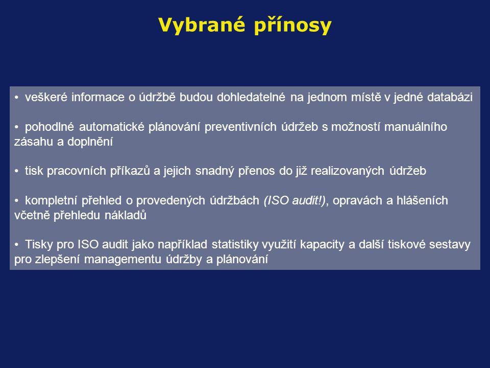 Vybrané přínosy • veškeré informace o údržbě budou dohledatelné na jednom místě v jedné databázi • pohodlné automatické plánování preventivních údržeb