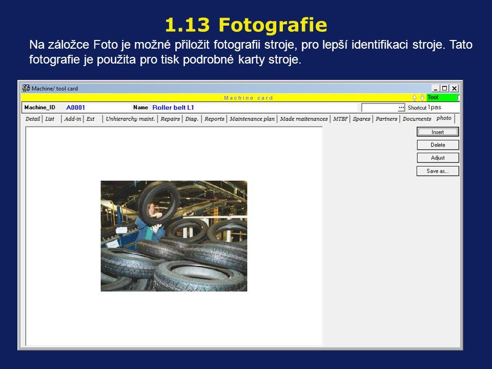 Na záložce Foto je možné přiložit fotografii stroje, pro lepší identifikaci stroje. Tato fotografie je použita pro tisk podrobné karty stroje. 1.13 Fo