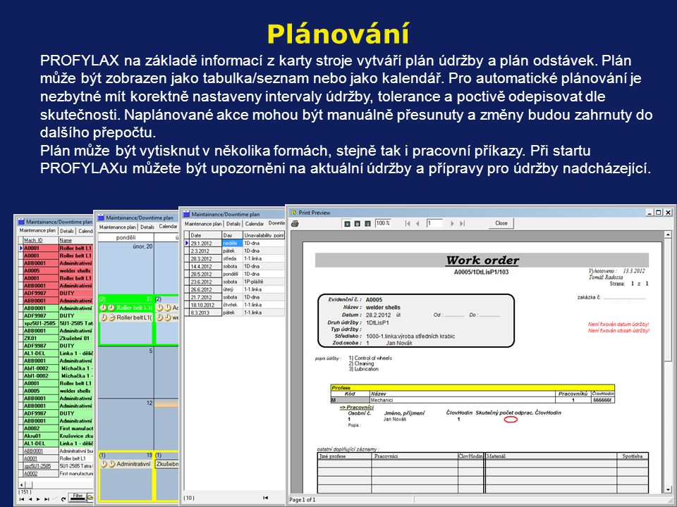 PROFYLAX na základě informací z karty stroje vytváří plán údržby a plán odstávek. Plán může být zobrazen jako tabulka/seznam nebo jako kalendář. Pro a