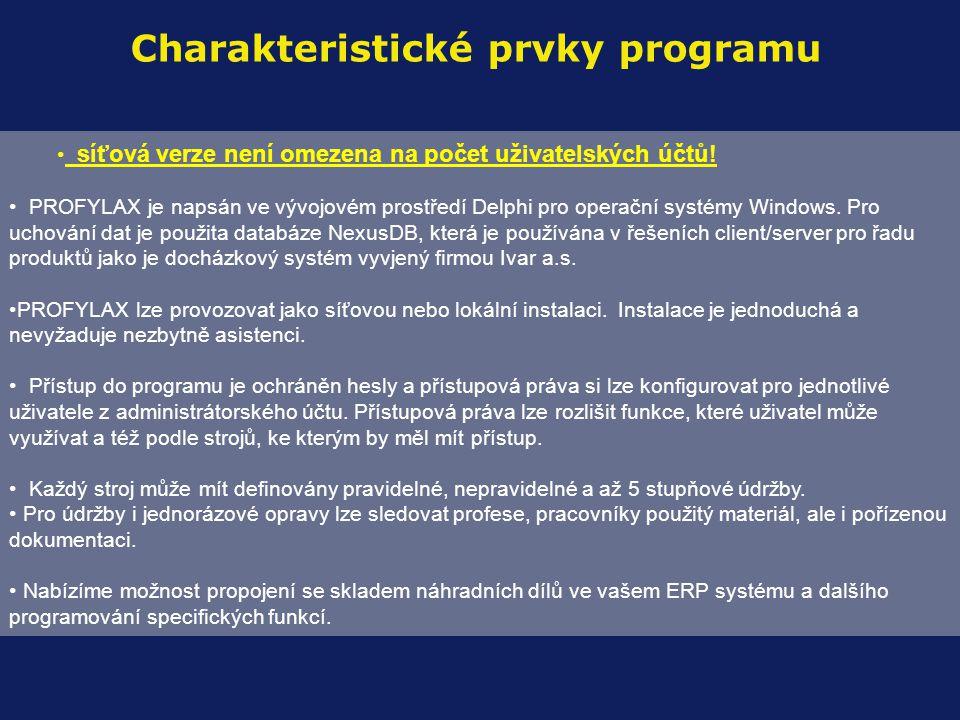 Charakteristické prvky programu • síťová verze není omezena na počet uživatelských účtů! • PROFYLAX je napsán ve vývojovém prostředí Delphi pro operač