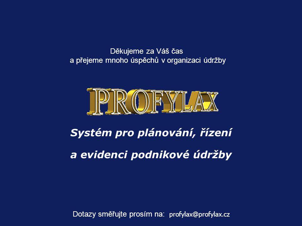 Děkujeme za Váš čas a přejeme mnoho úspěchů v organizaci údržby Systém pro plánování, řízení a evidenci podnikové údržby Dotazy směřujte prosím na: profylax@profylax.cz