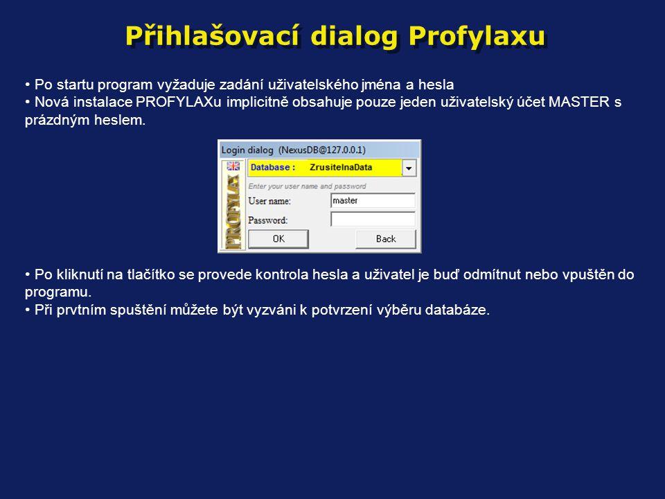 Přihlašovací dialog Profylaxu • Po startu program vyžaduje zadání uživatelského jména a hesla • Nová instalace PROFYLAXu implicitně obsahuje pouze jeden uživatelský účet MASTER s prázdným heslem.