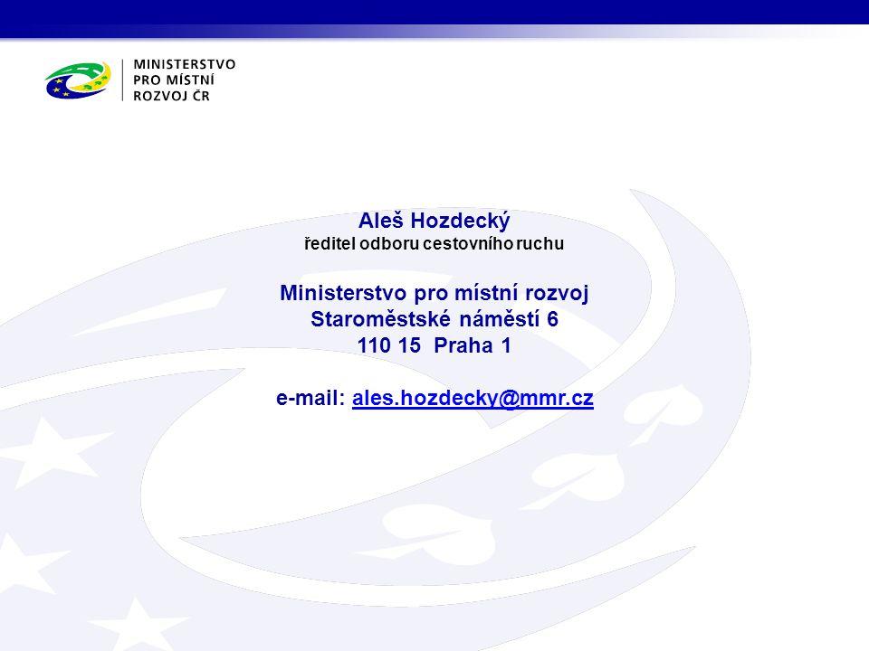Aleš Hozdecký ředitel odboru cestovního ruchu Ministerstvo pro místní rozvoj Staroměstské náměstí 6 110 15 Praha 1 e-mail: ales.hozdecky@mmr.czales.hozdecky@mmr.cz