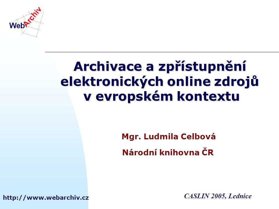 http://www.webarchiv.cz Archivace a zpřístupnění elektronických online zdrojů v evropském kontextu Mgr.