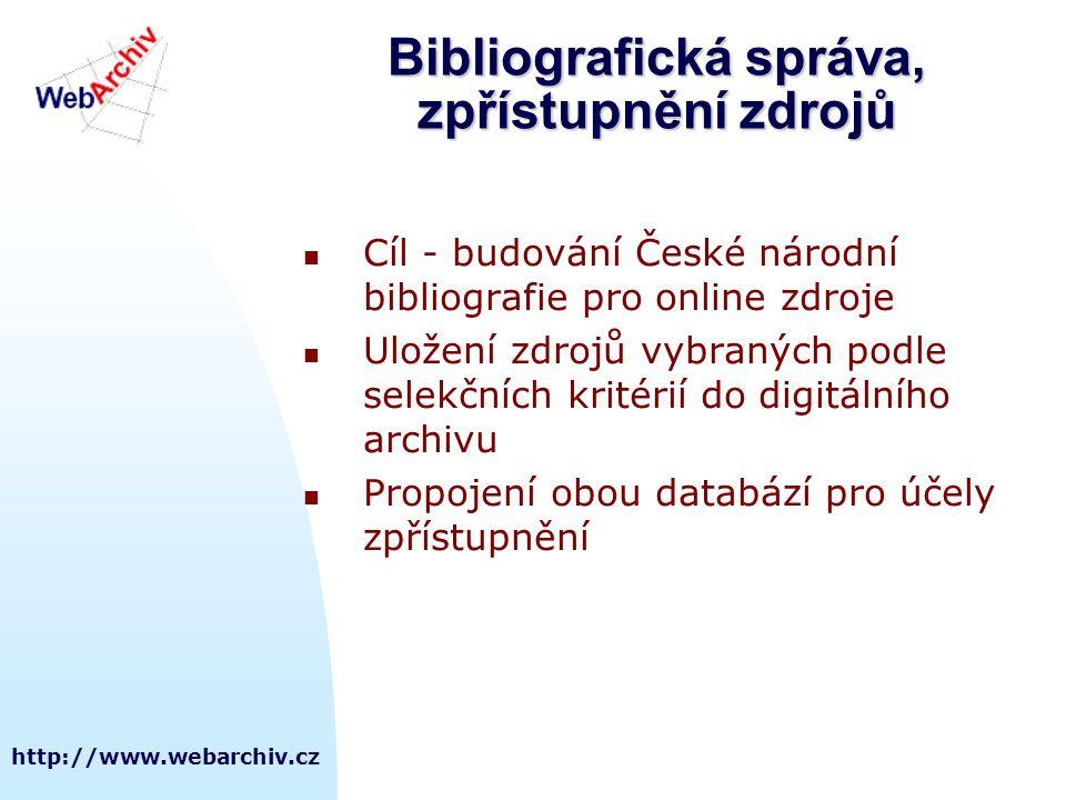 http://www.webarchiv.cz Bibliografická správa, zpřístupnění zdrojů  Cíl - budování České národní bibliografie pro online zdroje  Uložení zdrojů vybr