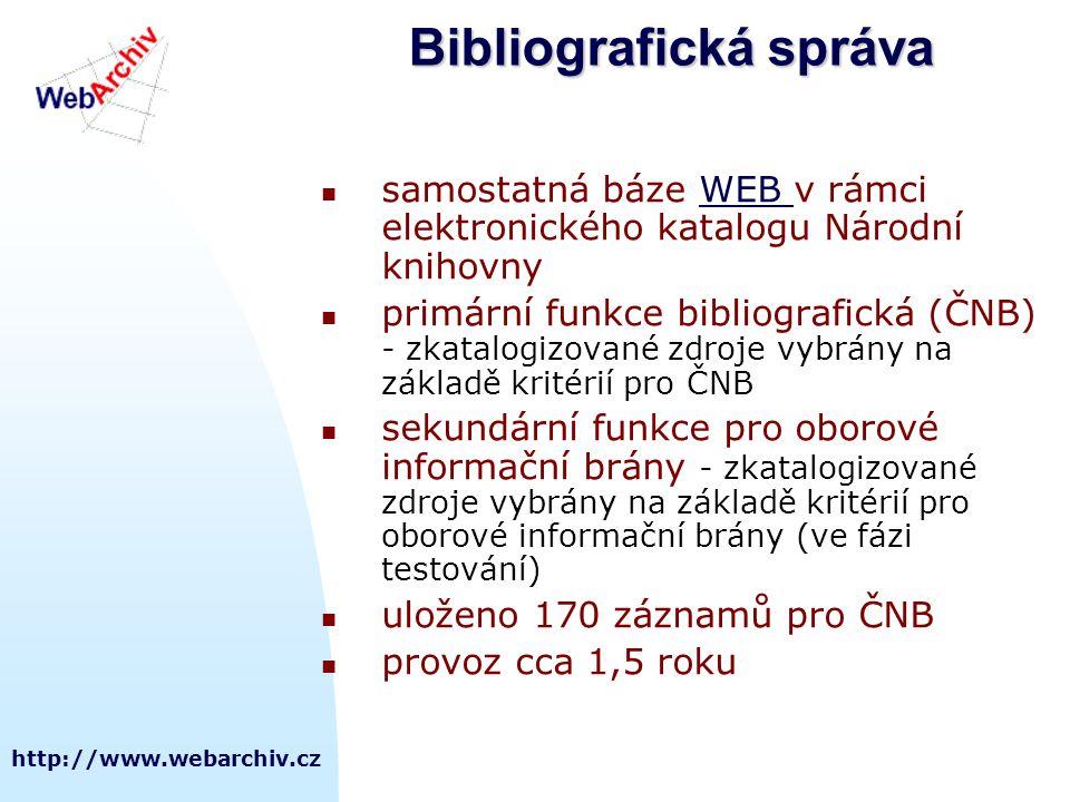 http://www.webarchiv.cz Bibliografická správa  samostatná báze WEB v rámci elektronického katalogu Národní knihovnyWEB  primární funkce bibliografická (ČNB) - zkatalogizované zdroje vybrány na základě kritérií pro ČNB  sekundární funkce pro oborové informační brány - zkatalogizované zdroje vybrány na základě kritérií pro oborové informační brány (ve fázi testování)  uloženo 170 záznamů pro ČNB  provoz cca 1,5 roku