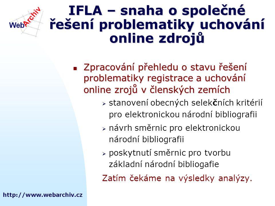 http://www.webarchiv.cz IFLA – snaha o společné řešení problematiky uchování online zdrojů  Zpracování přehledu o stavu řešení problematiky registrac