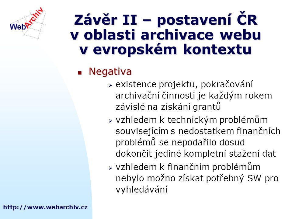http://www.webarchiv.cz Závěr II – postavení ČR v oblasti archivace webu v evropském kontextu  Negativa  existence projektu, pokračování archivační