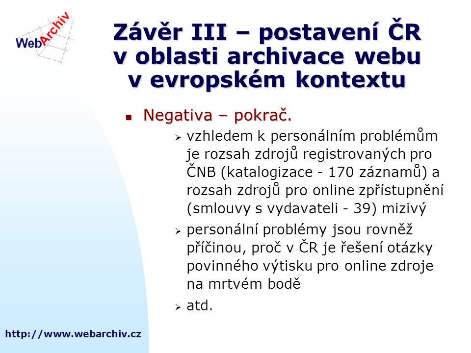 http://www.webarchiv.cz Závěr III – postavení ČR v oblasti archivace webu v evropském kontextu  Negativa – pokrač.