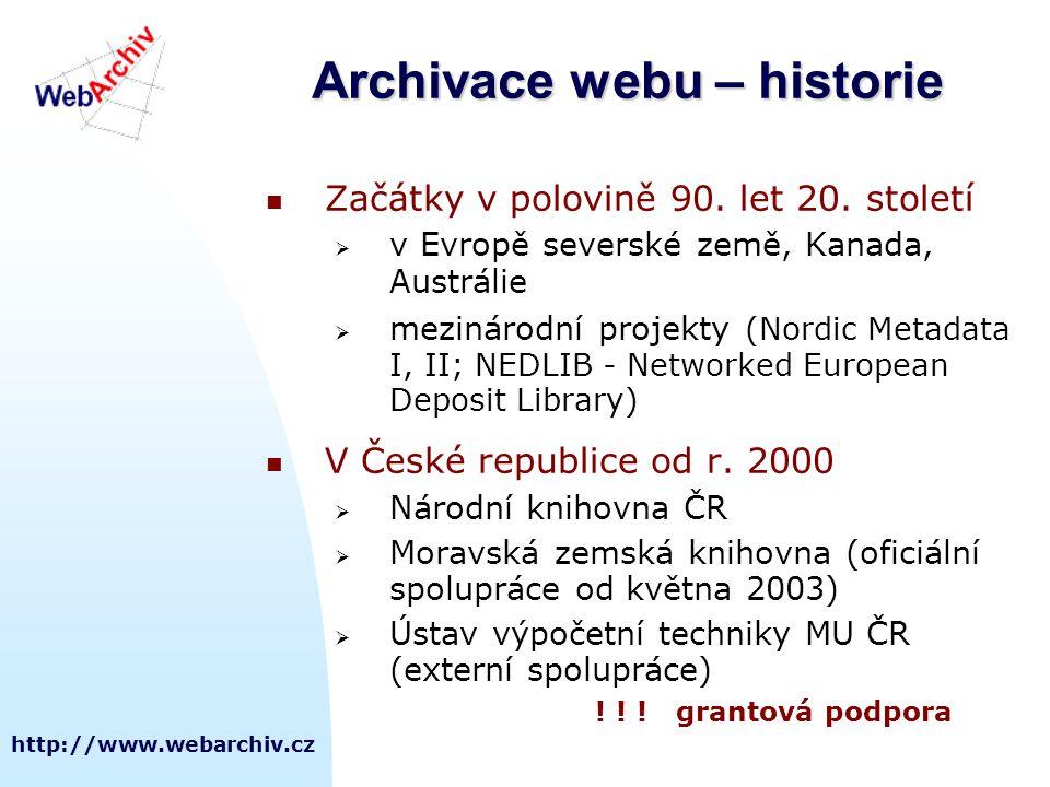 http://www.webarchiv.cz Archivace webu – historie  Začátky v polovině 90. let 20. století  v Evropě severské země, Kanada, Austrálie  mezinárodní p
