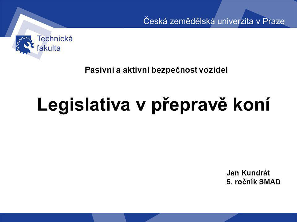 Legislativa v přepravě koní Jan Kundrát 5. ročník SMAD Pasivní a aktivní bezpečnost vozidel