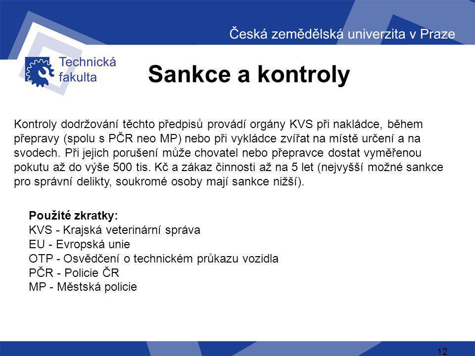Sankce a kontroly 12 Kontroly dodržování těchto předpisů provádí orgány KVS při nakládce, během přepravy (spolu s PČR neo MP) nebo při vykládce zvířat