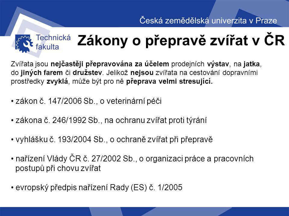 Zákony o přepravě zvířat v ČR Zvířata jsou nejčastěji přepravována za účelem prodejních výstav, na jatka, do jiných farem či družstev. Jelikož nejsou