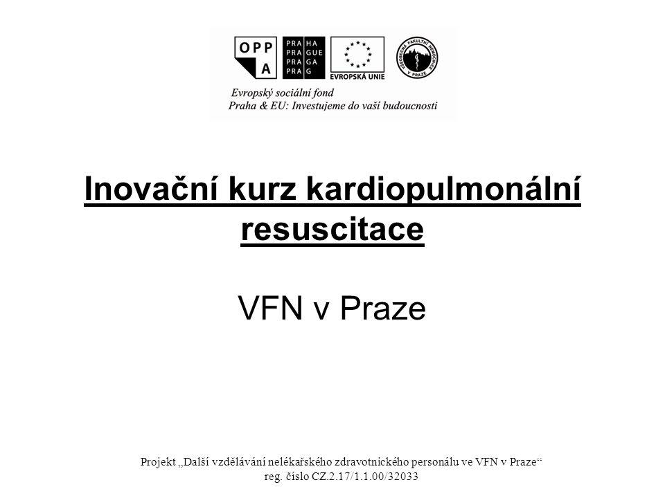 """Inovační kurz kardiopulmonální resuscitace VFN v Praze Projekt """"Další vzdělávání nelékařského zdravotnického personálu ve VFN v Praze"""" reg. číslo CZ.2"""