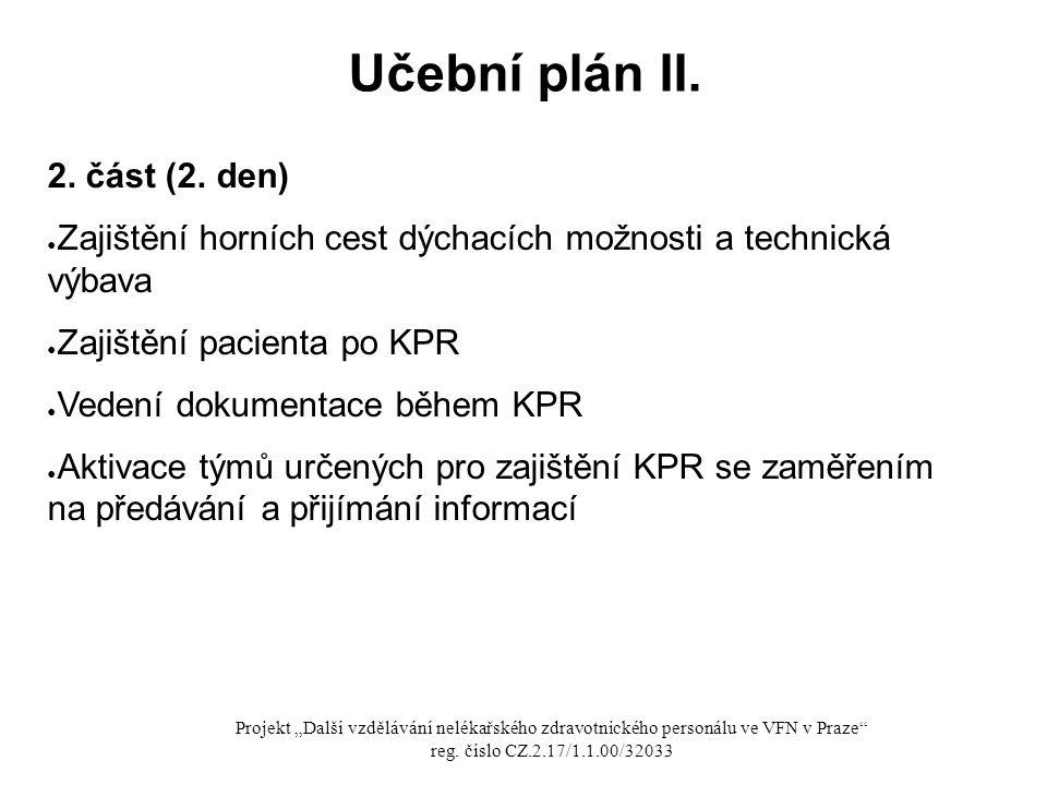 Učební plán II. 2. část (2. den) ● Zajištění horních cest dýchacích možnosti a technická výbava ● Zajištění pacienta po KPR ● Vedení dokumentace během