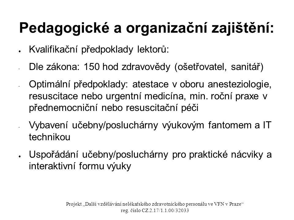 Pedagogické a organizační zajištění: ● Kvalifikační předpoklady lektorů: - Dle zákona: 150 hod zdravovědy (ošetřovatel, sanitář) - Optimální předpokla