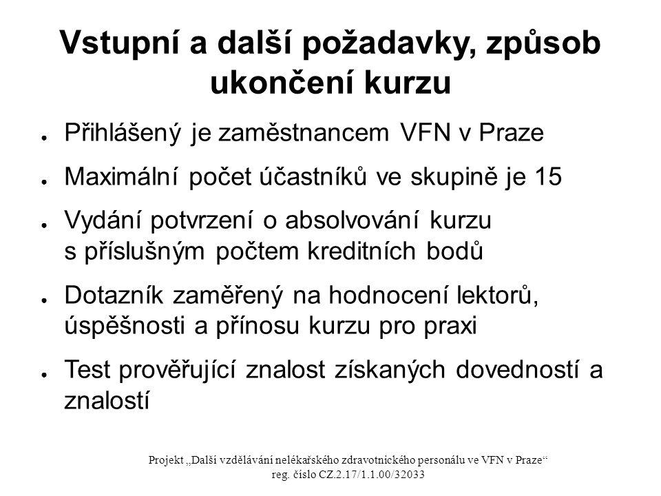 Vstupní a další požadavky, způsob ukončení kurzu ● Přihlášený je zaměstnancem VFN v Praze ● Maximální počet účastníků ve skupině je 15 ● Vydání potvrz
