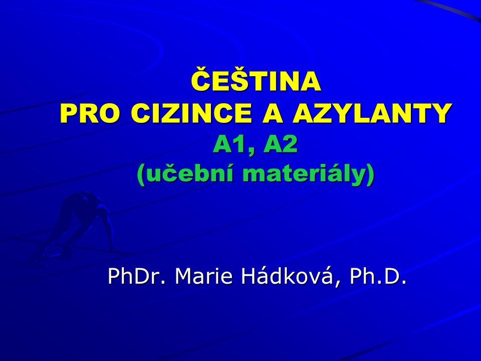 ČEŠTINA PRO CIZINCE A AZYLANTY A1, A2 (učební materiály) PhDr. Marie Hádková, Ph.D.