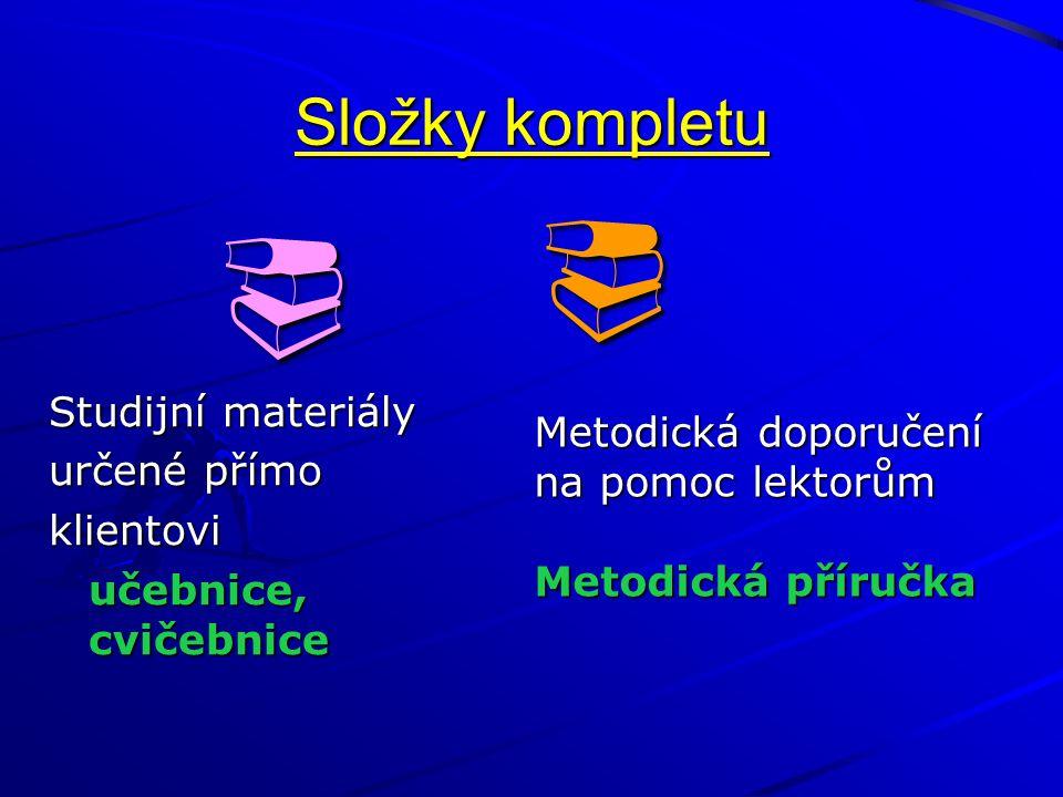 Složky kompletu  Studijní materiály určené přímo klientovi učebnice, cvičebnice  Metodická doporučení na pomoc lektorům Metodická příručka