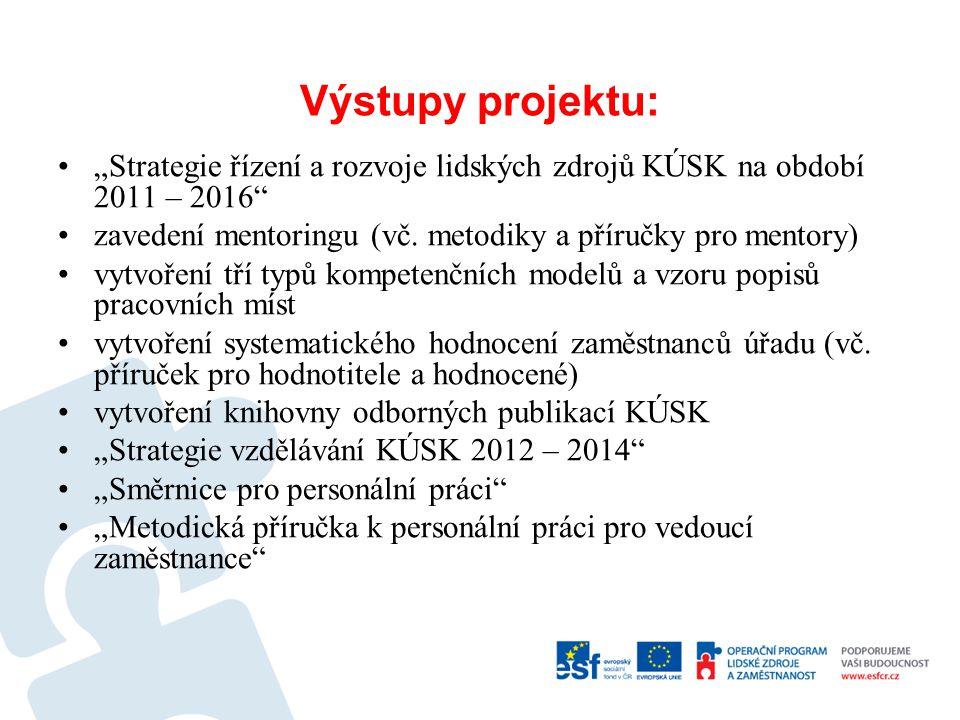 """Výstupy projektu: •""""Strategie řízení a rozvoje lidských zdrojů KÚSK na období 2011 – 2016"""" •zavedení mentoringu (vč. metodiky a příručky pro mentory)"""