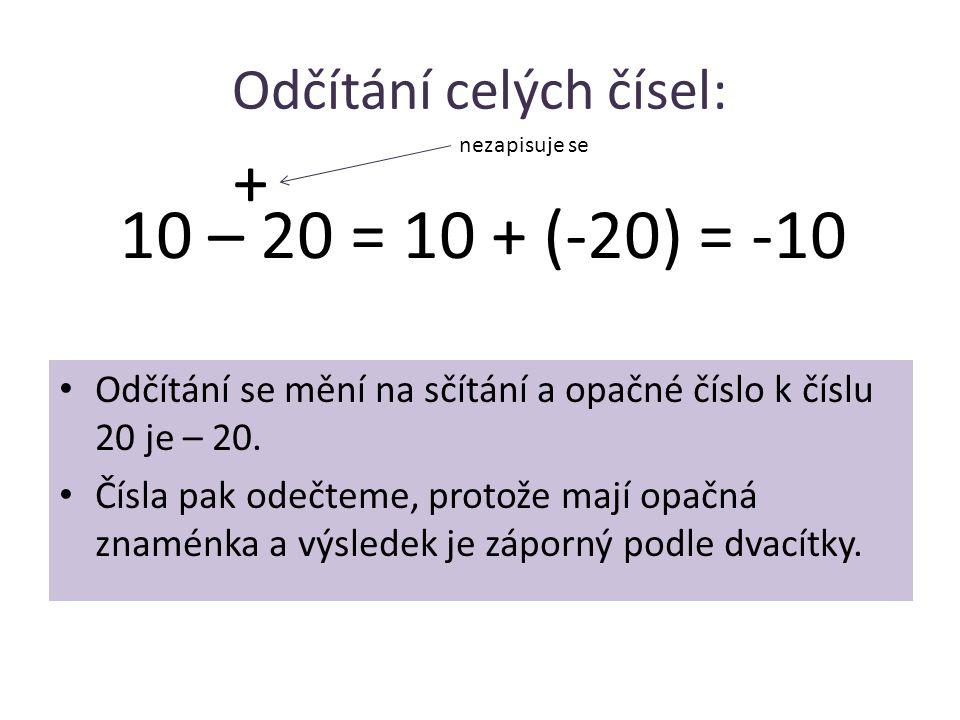Odčítání celých čísel: • Odčítání se mění na sčítání a opačné číslo k číslu 20 je – 20. • Čísla pak odečteme, protože mají opačná znaménka a výsledek