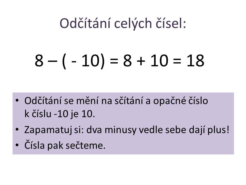 Odčítání celých čísel: • Odčítání se mění na sčítání a opačné číslo k číslu -10 je 10. • Zapamatuj si: dva minusy vedle sebe dají plus! • Čísla pak se