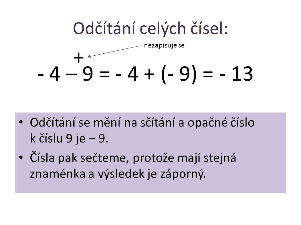 Odčítání celých čísel: • Odčítání se mění na sčítání a opačné číslo k číslu 9 je – 9. • Čísla pak sečteme, protože mají stejná znaménka a výsledek je